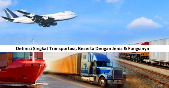Definisi Singkat Transportasi, Beserta Dengan Jenis & Fungsinya