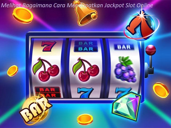 Melihat Bagaimana Cara Mendapatkan Jackpot Slot Online