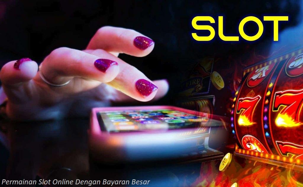 Permainan Slot Online Dengan Bayaran Besar